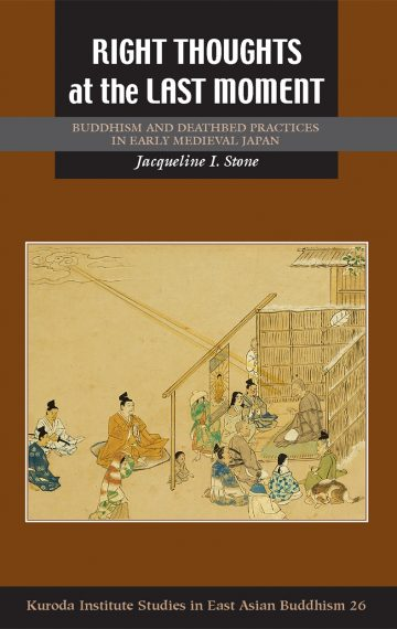 Right Thoughts at the Last Moment–Buddhism and Deathbed Practices in Early Medieval Japan (2016)